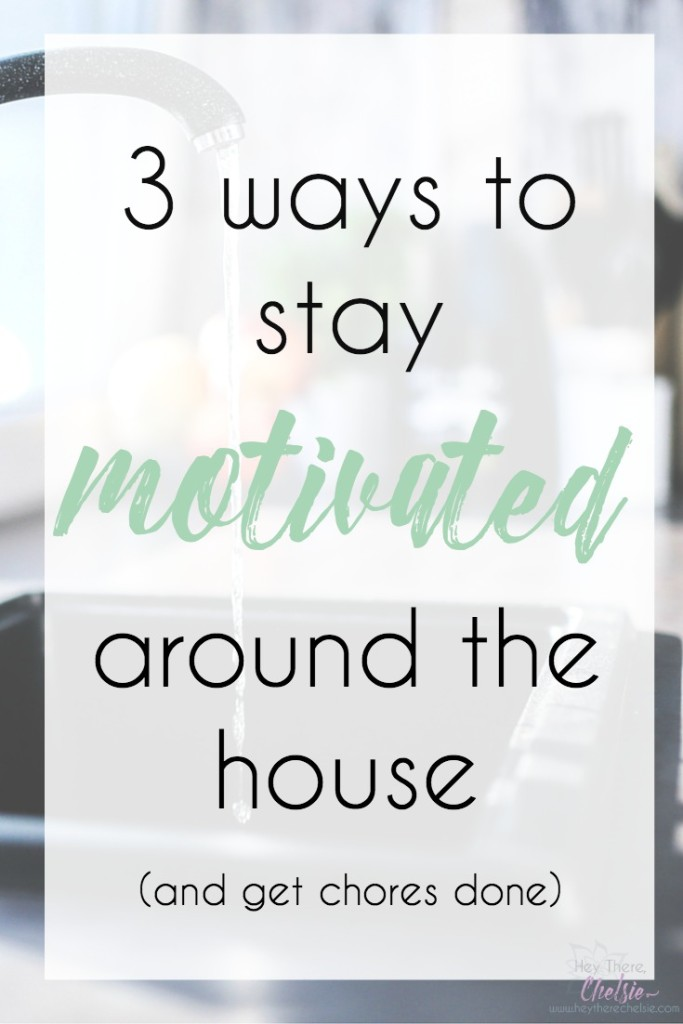 Having trouble staying productive around the house and getting chores done? Here are 3 strategies to keep you motivated and to get those chores DONE // www.heytherechelsie.com