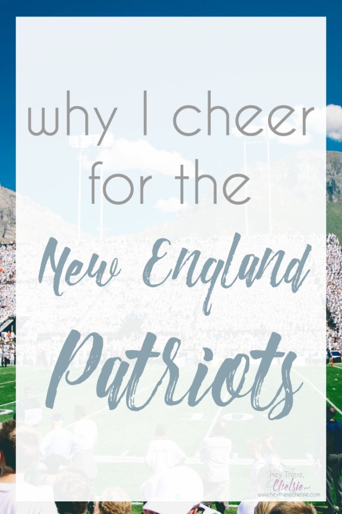 Why I Cheer for the New England Patriots // #patriotnation