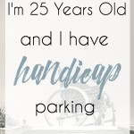 I'm 25 Years Old and I have Handicapped Parking