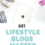 Why Lifestyle Blogs Matter