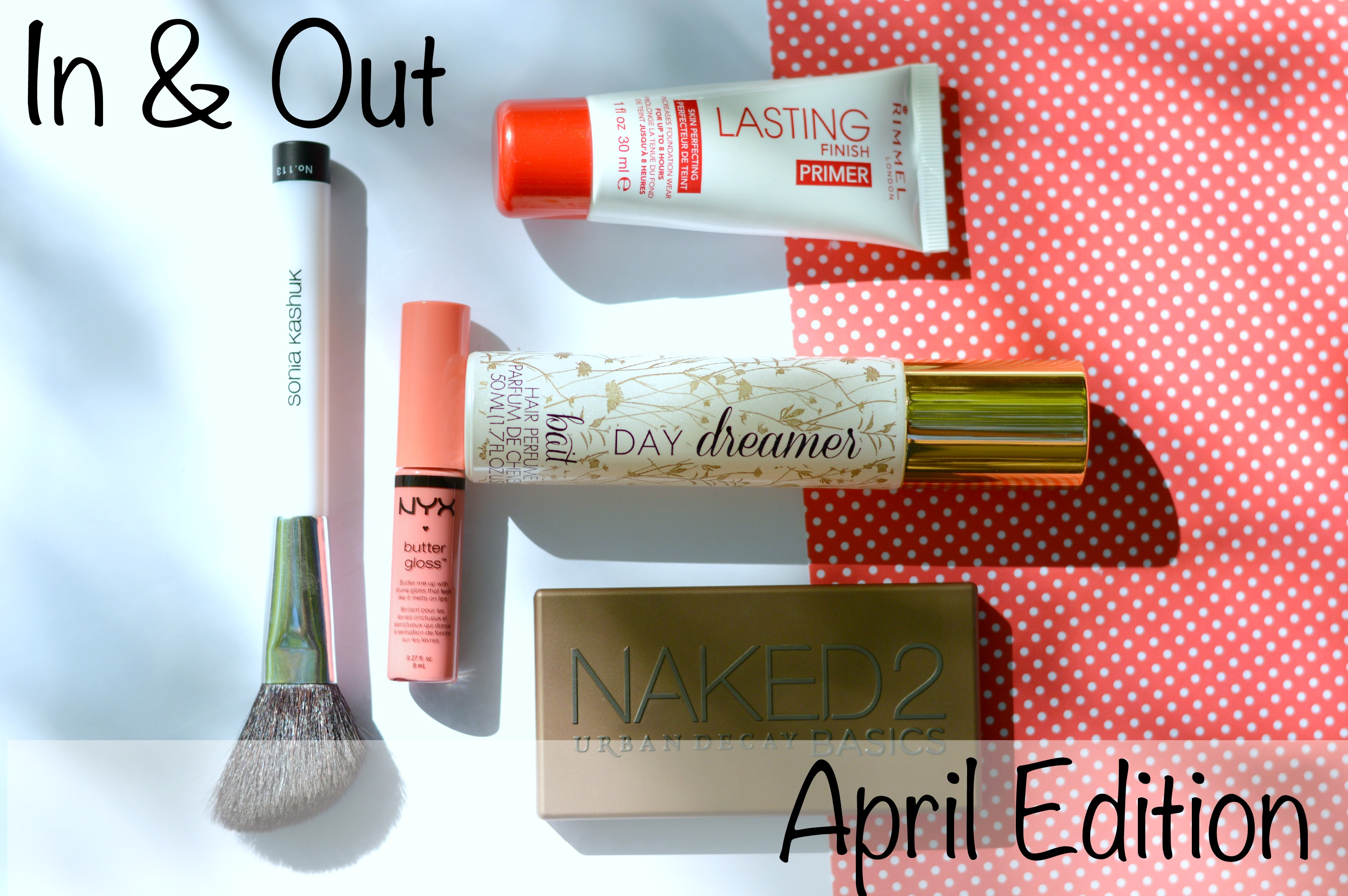 In & Out: April Edition. Reviews of NYX Lipbutter, Bait Hair Perfume, Rimmel Foundation Primer, and UD Naked Basics // Life with Rosie