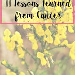 11 Lessons Learned from Cancer