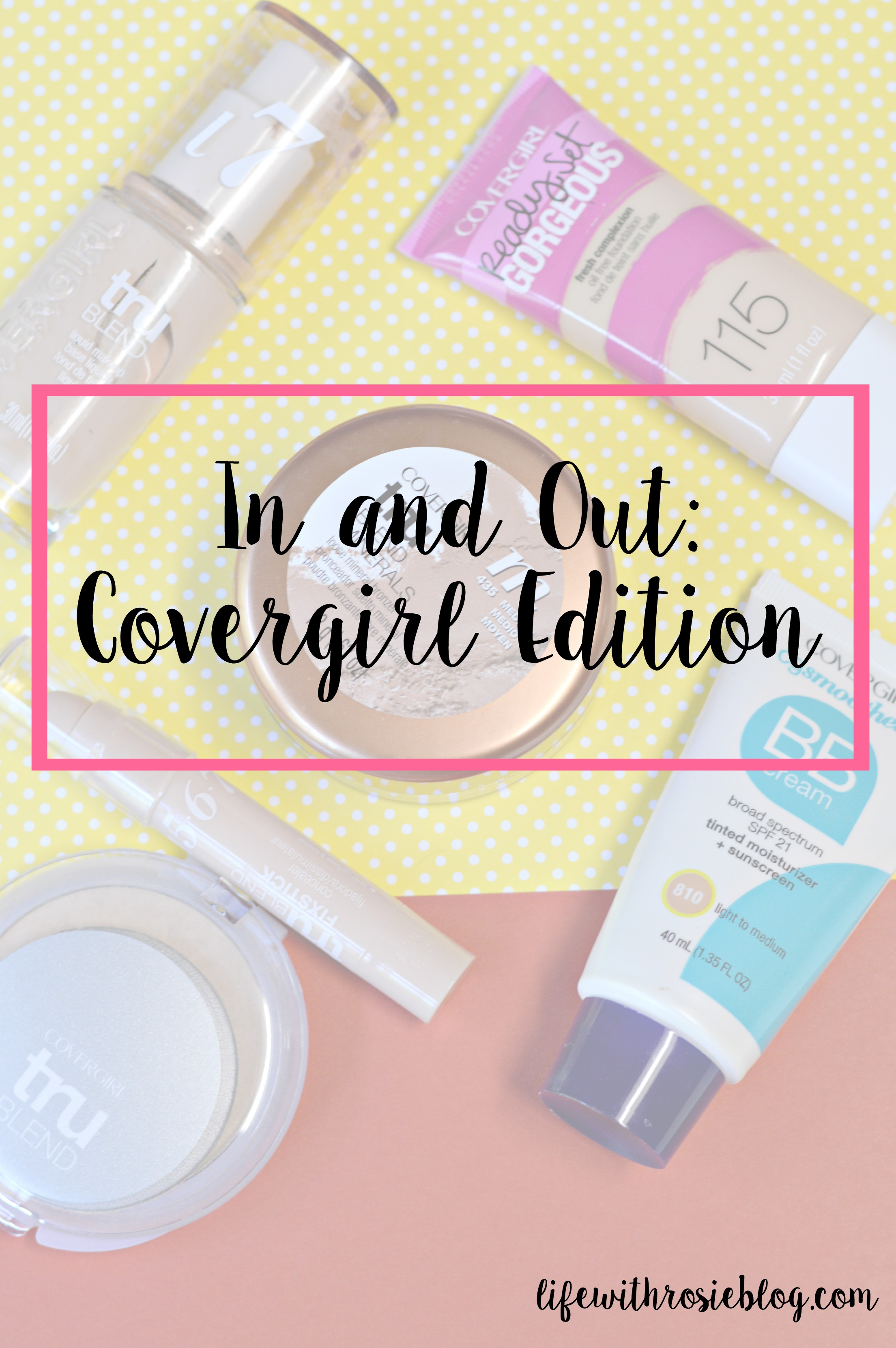 In and Out: Covergirl Edition. I wanted to know which Covergirl Products were good and which ones were fails, so I tried them all! Here is a list of the products that are IN and the products that are OUT // Life with Rosie