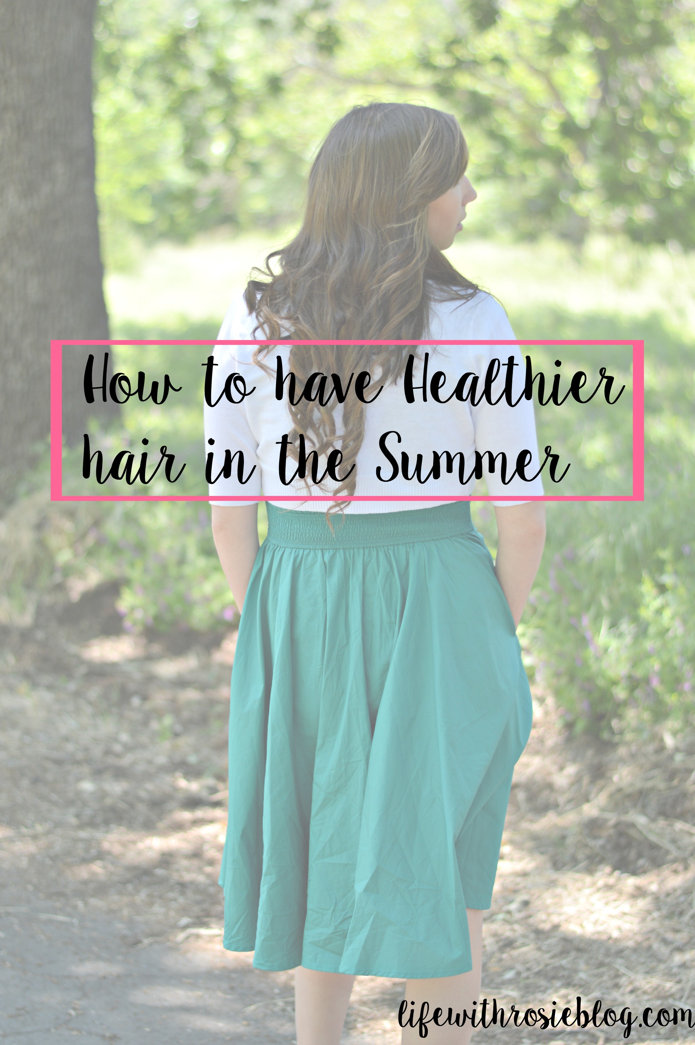 How to have Healthier Hair in the Summer: Tips to keep your dry hair feeling better! // Life with Rosie