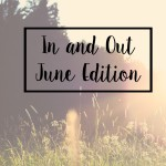 In and Out: June edition