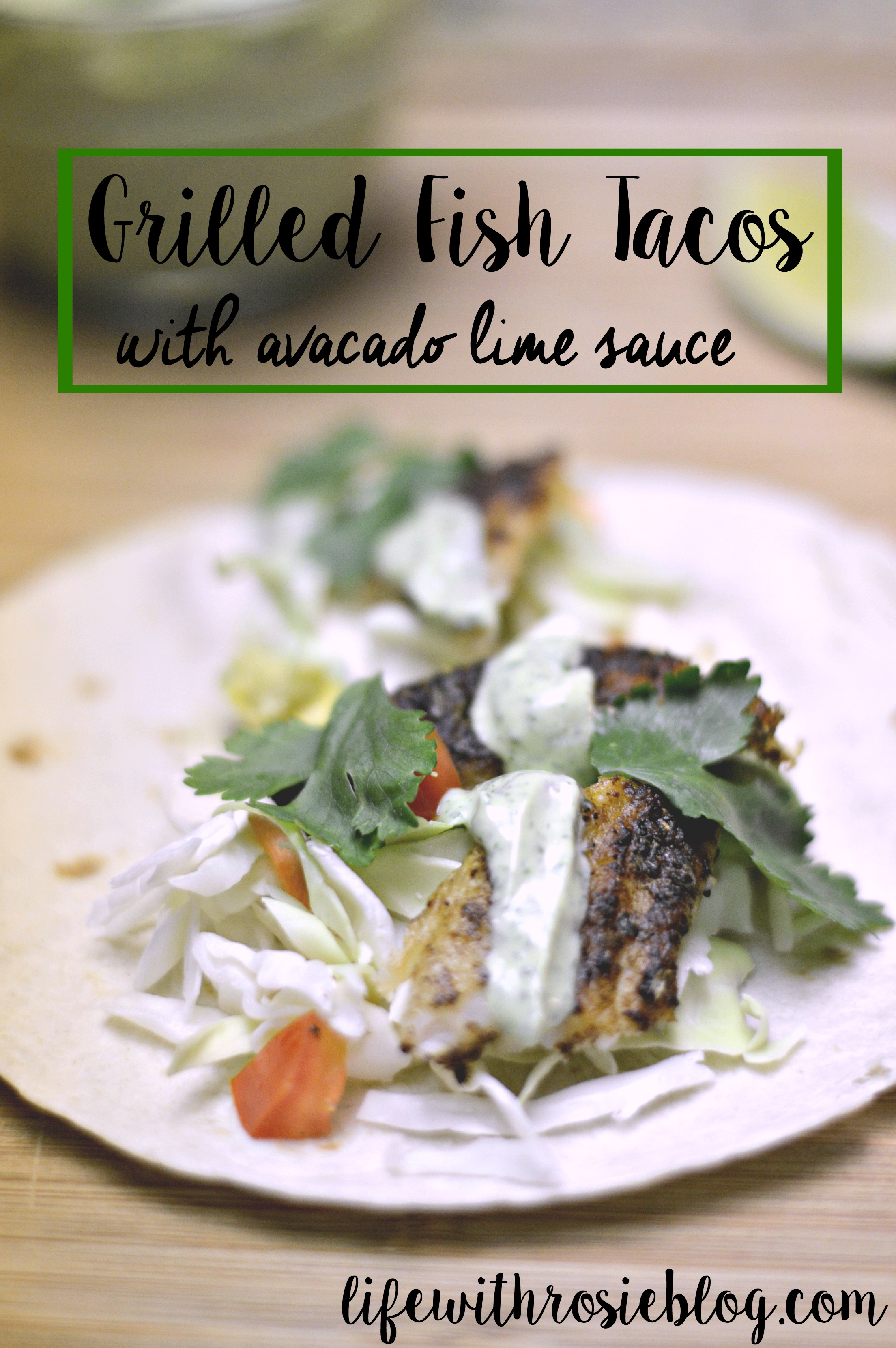 Grilled Fish Tacos with Avacado Lime Sauce // Life with Rosie