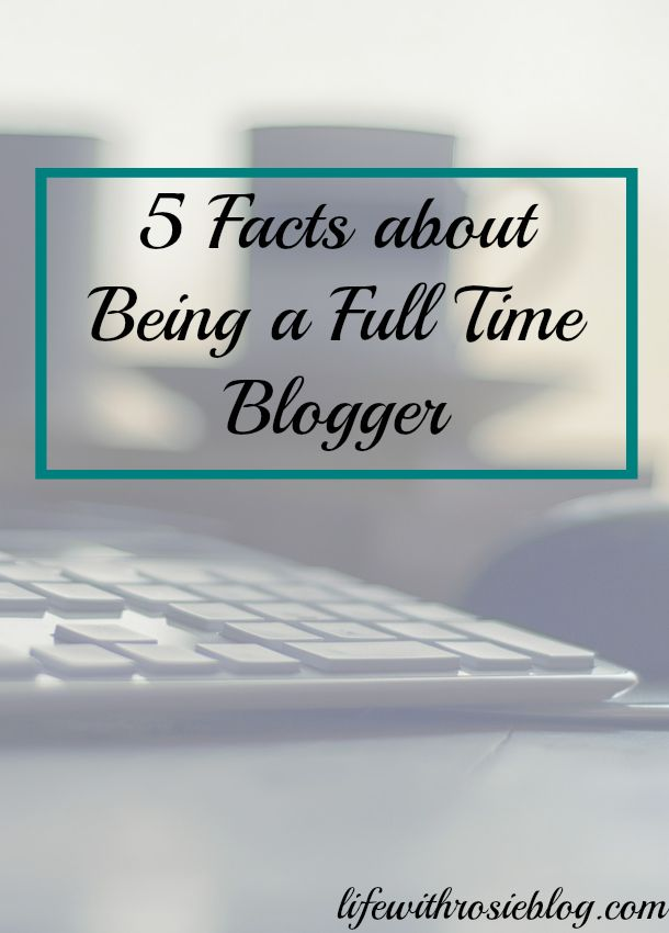 5 Facts about being a Full Time Blogger // Life with Rosie