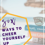 6 Ways to Cheer Yourself Up