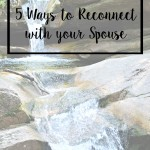 5 Ways to Reconnect with your Spouse