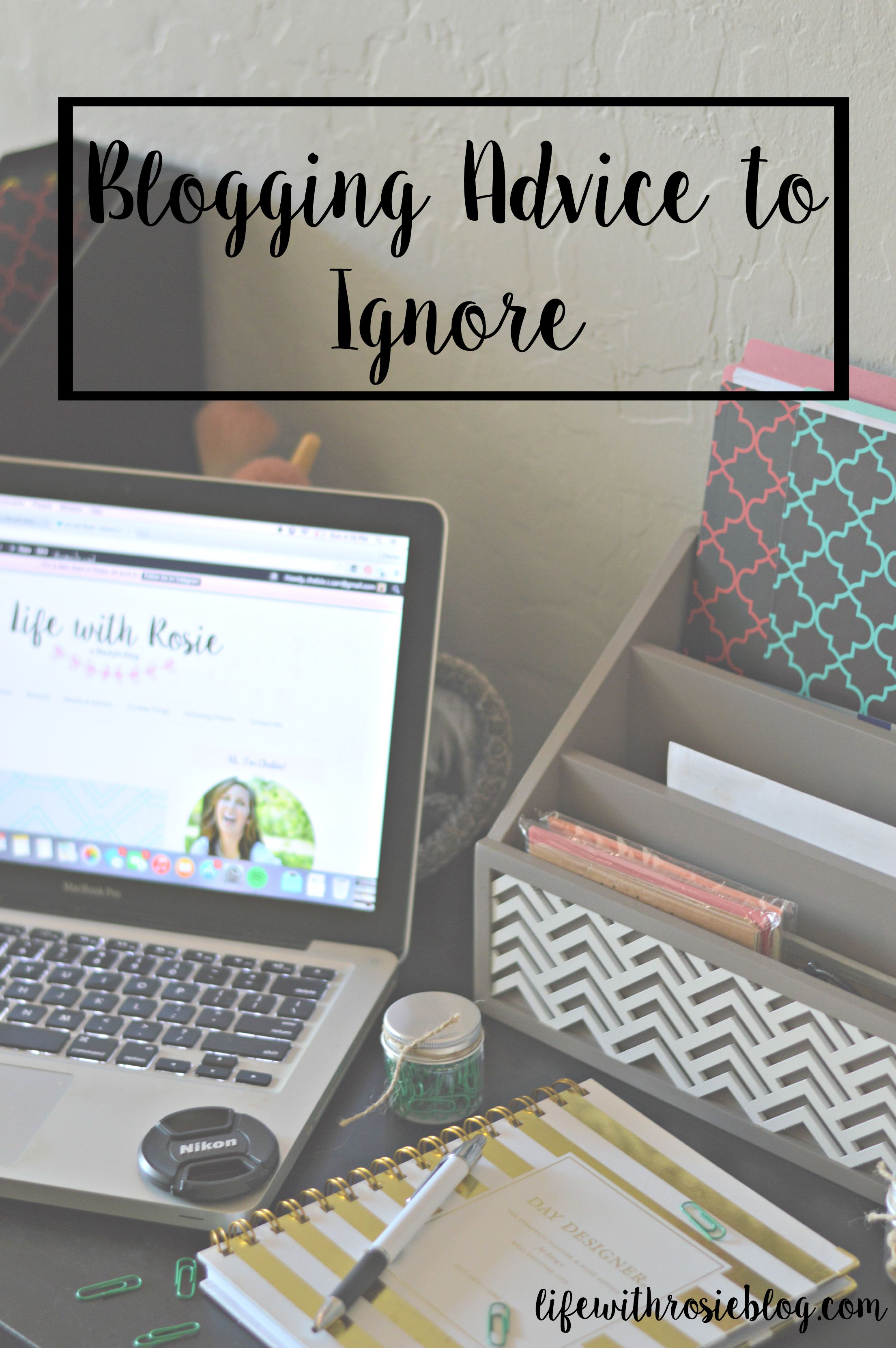 If you are a new blogger or just starting out, click here to find out what blogging tips to ignore! // Life with Rosie