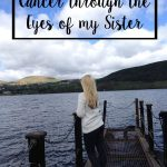 Cancer through the Eyes of my Sister