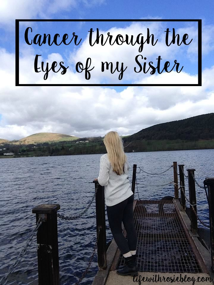 Cancer through the eyes of my Sister // Life with Rosie
