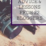 Blogging Advice & Lessons from 22 Bloggers