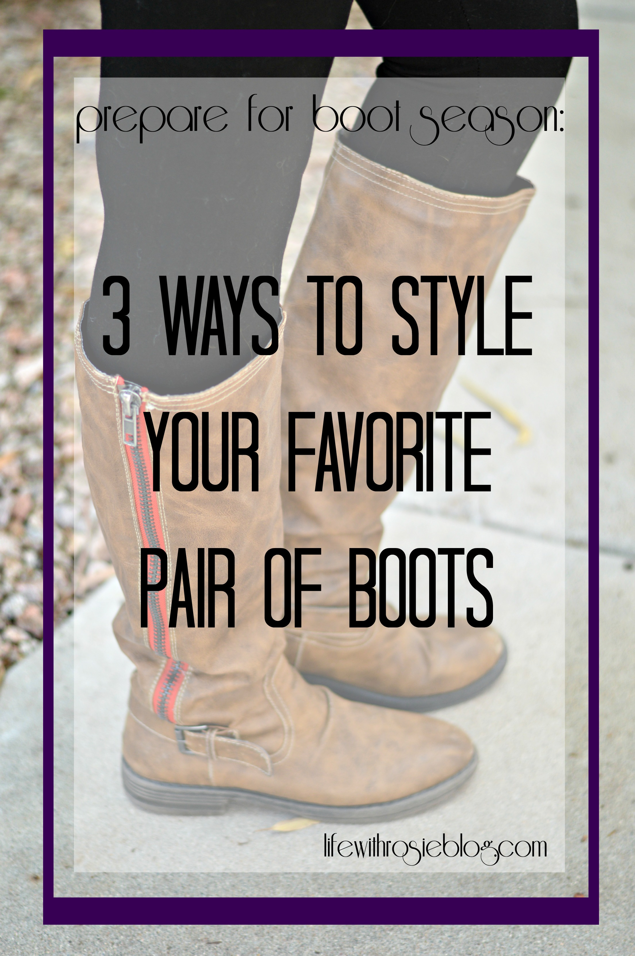 Prepare for Boot Season: 3 Ways to Style your Favorite pair of Boots #ad #byebyeblisters // Life with Rosie