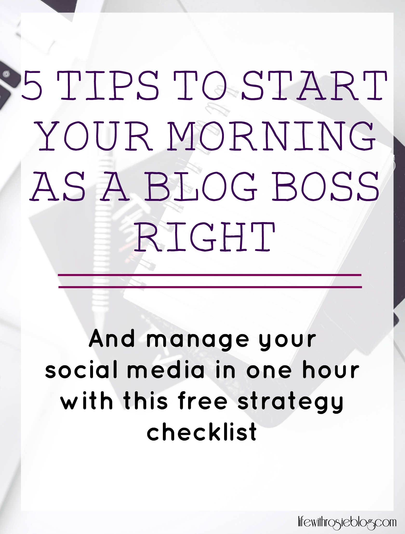 Do you want to be a blog boss? Here are 5 tips to start your morning off right as a blogger and a free social media strategy check list to help manage your accounts // Life with Rosie