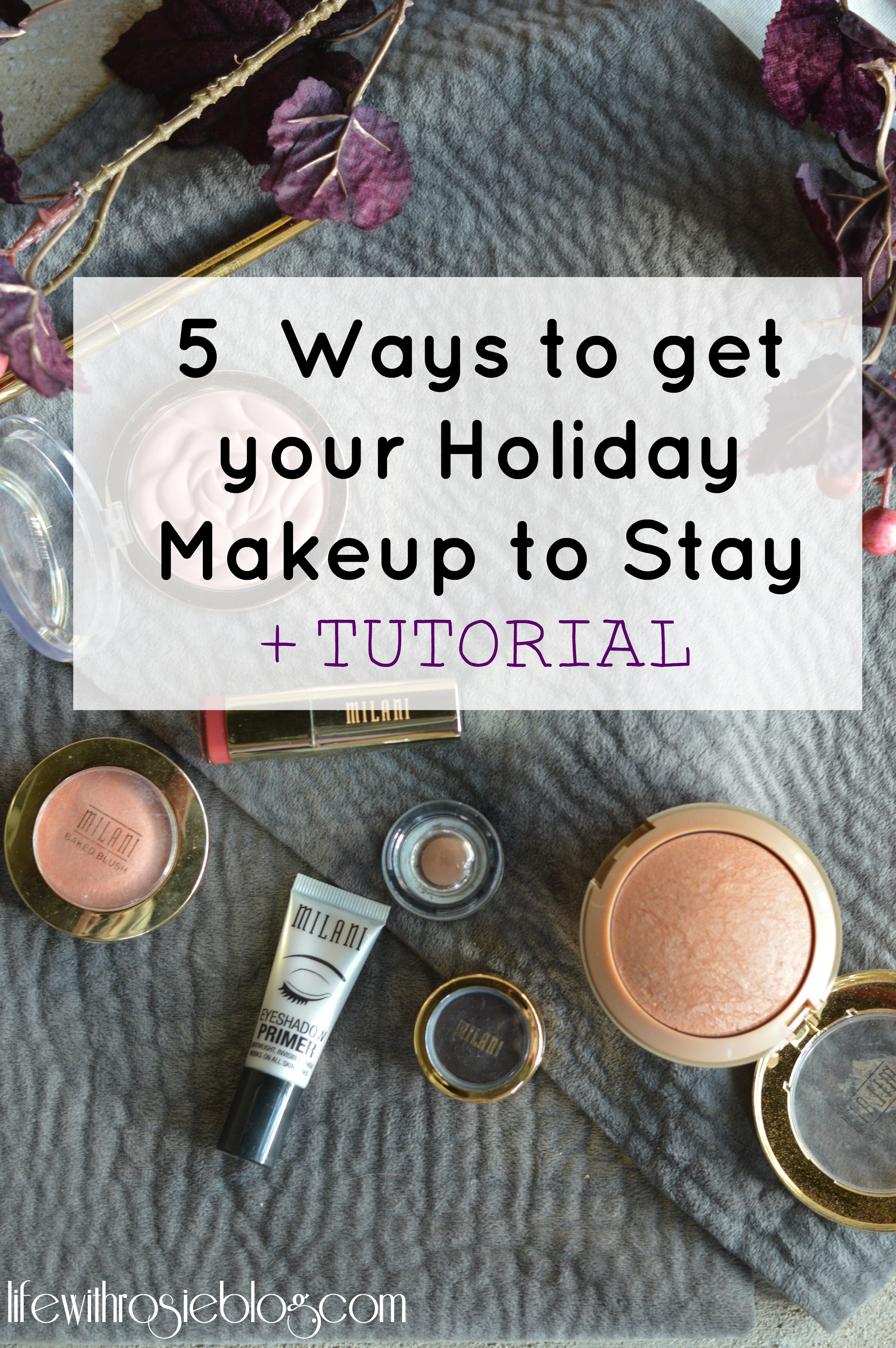 5 Ways to get your Holiday Makeup to Stay + A Holiday Makeup Tutorial [ad] #lookbymilani // Life with Rosie