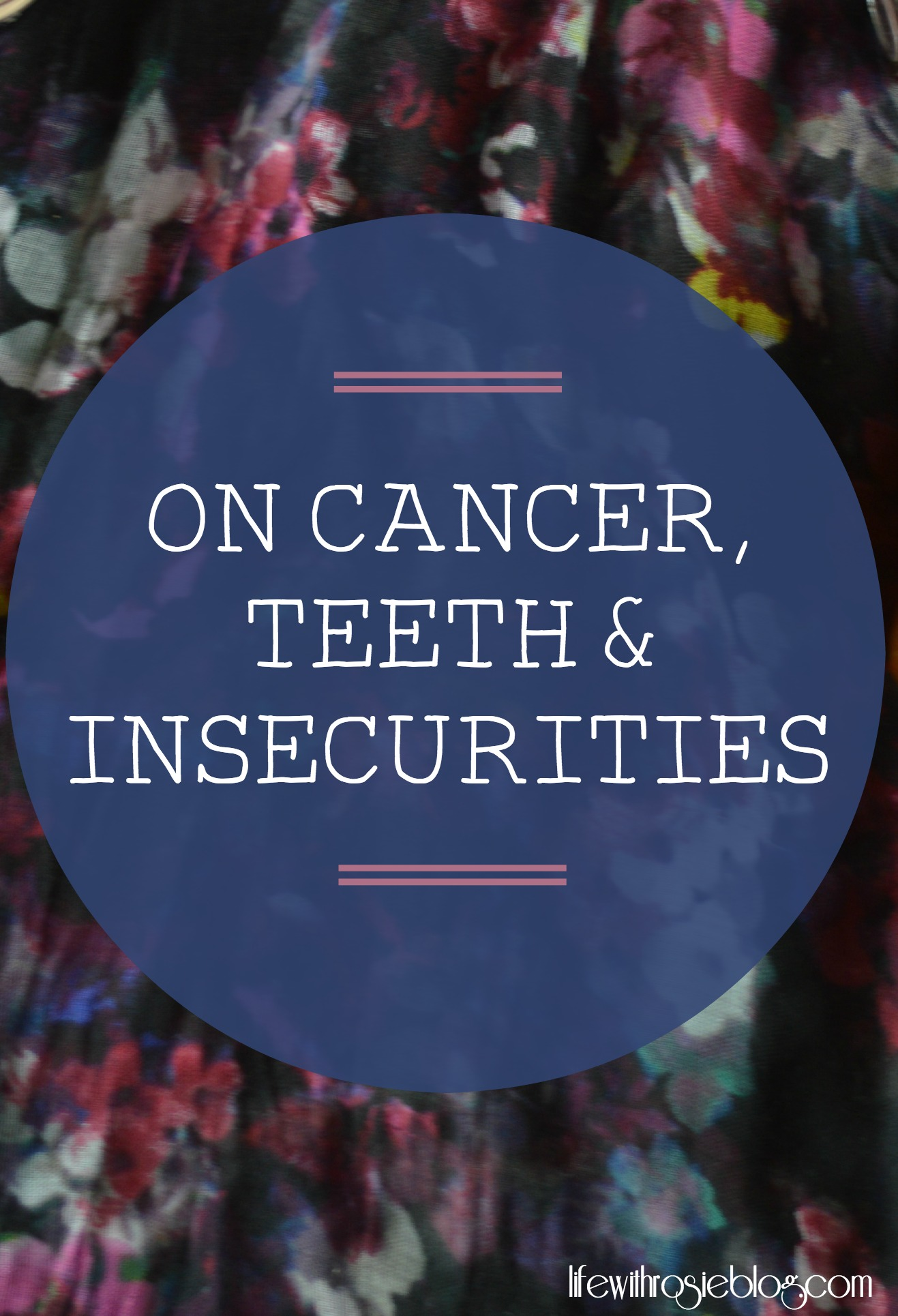 On Cancer, Teeth and Insecurities. Sharing my experiences with my teeth after chemo and how I'm overcoming my insecurities with them // Life with Rosie