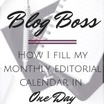 Blog Boss: How I Fill Up My Monthly Editorial Calendar In One Day + 30 Blog Post Ideas