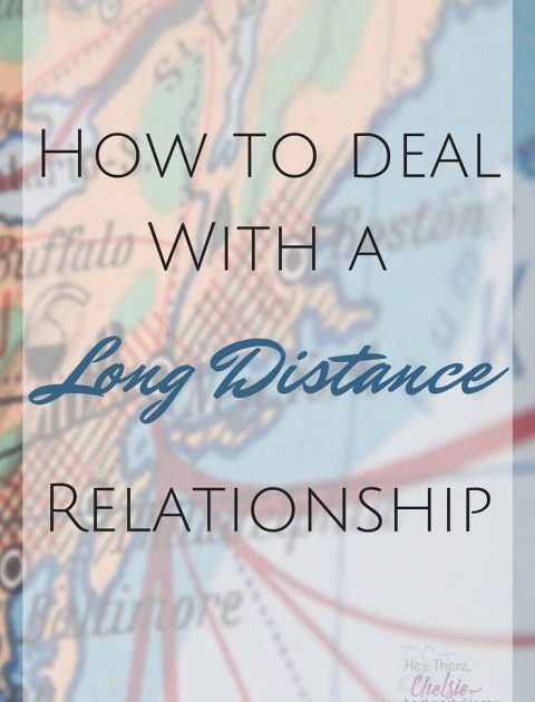 How to deal with a Long Distance Relationship // Hey There Chelsie