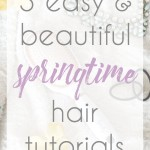 3 Easy & Beautiful Springtime Hair Tutorials