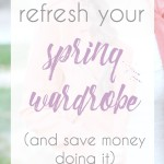 Refresh your Spring Wardrobe (and save money doing it)