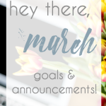 Hey There, March (Goals & Announcements)