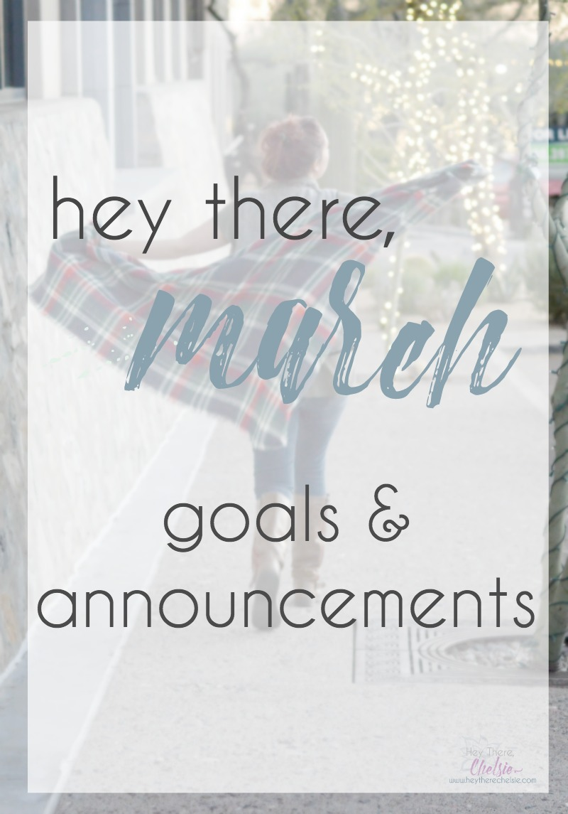 Hey There, March: Goals and Announcements for March 2016 at Hey There, Chelsie // www.heytherechelsie.com