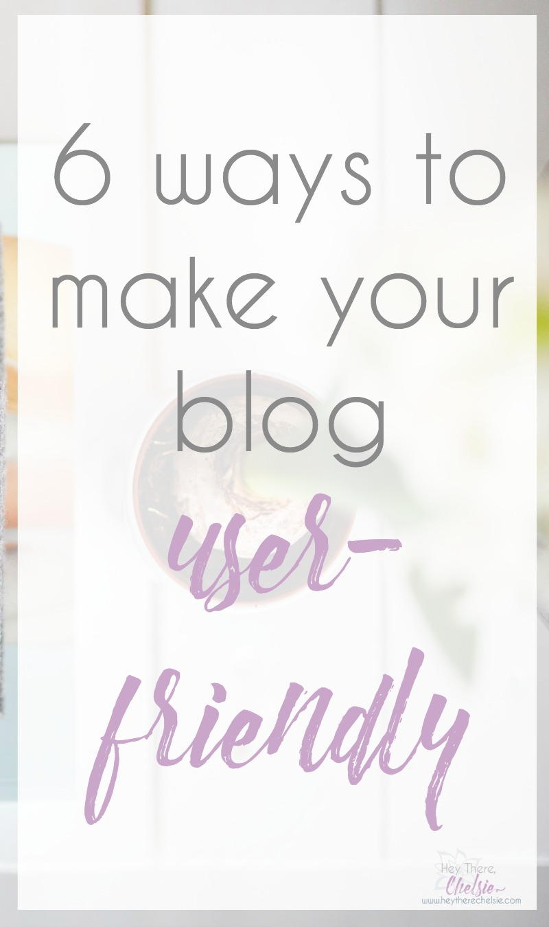 Trying to figure out how to get your readers to STAY on your blog? Here are 6 ways to make your blog user-friendly, to ensure that all of your readers will have the ultimate experience visiting your site // www.heytherechelsie.com