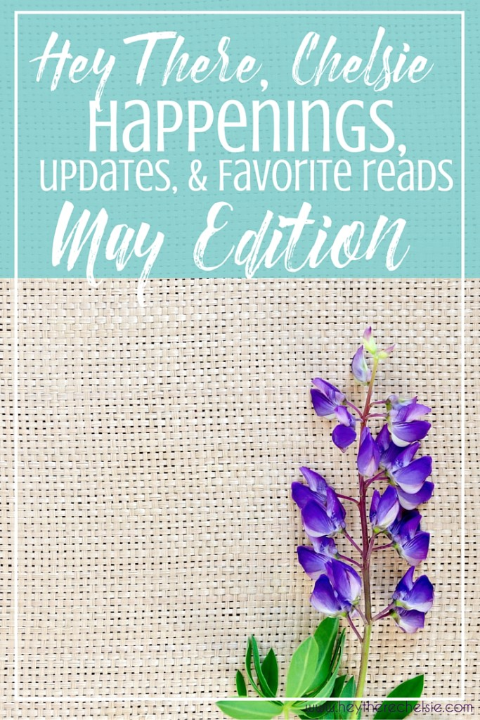 Hey There Chelsie Happenings, Updates, & Favorite Reads: May Edition // Hey There Chelsie