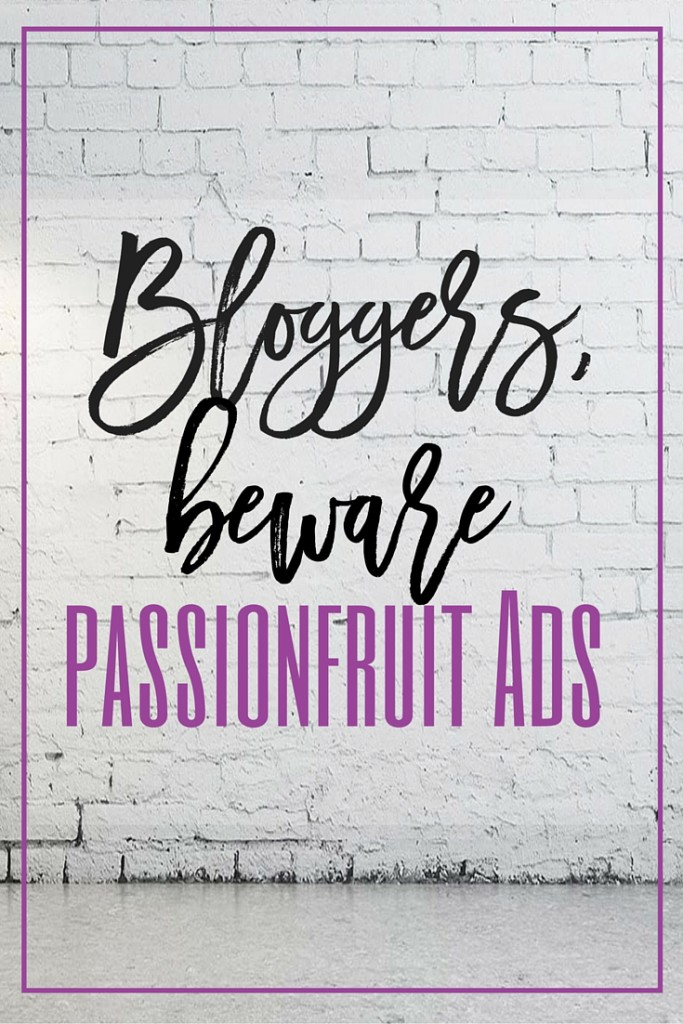 Bloggers: BEWARE PASSIONFRUIT ADS! What was once a site that many bloggers used to run their sponsorship programs has become a scam! Passionfruit Ads has stolen money from many bloggers and refuses to respond to any emails/tweets/inquiries. Find out just how bad things have gotten and spread the word: Do not let them take your money! // www.heytherechelsie