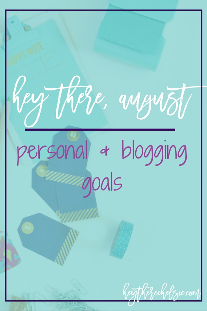 Hey There, August. Blogging and Personal goals and a check in on my goal progress // Hey There, Chelsie