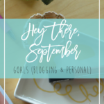 Hey There, September (Personal + Blogging Goals)