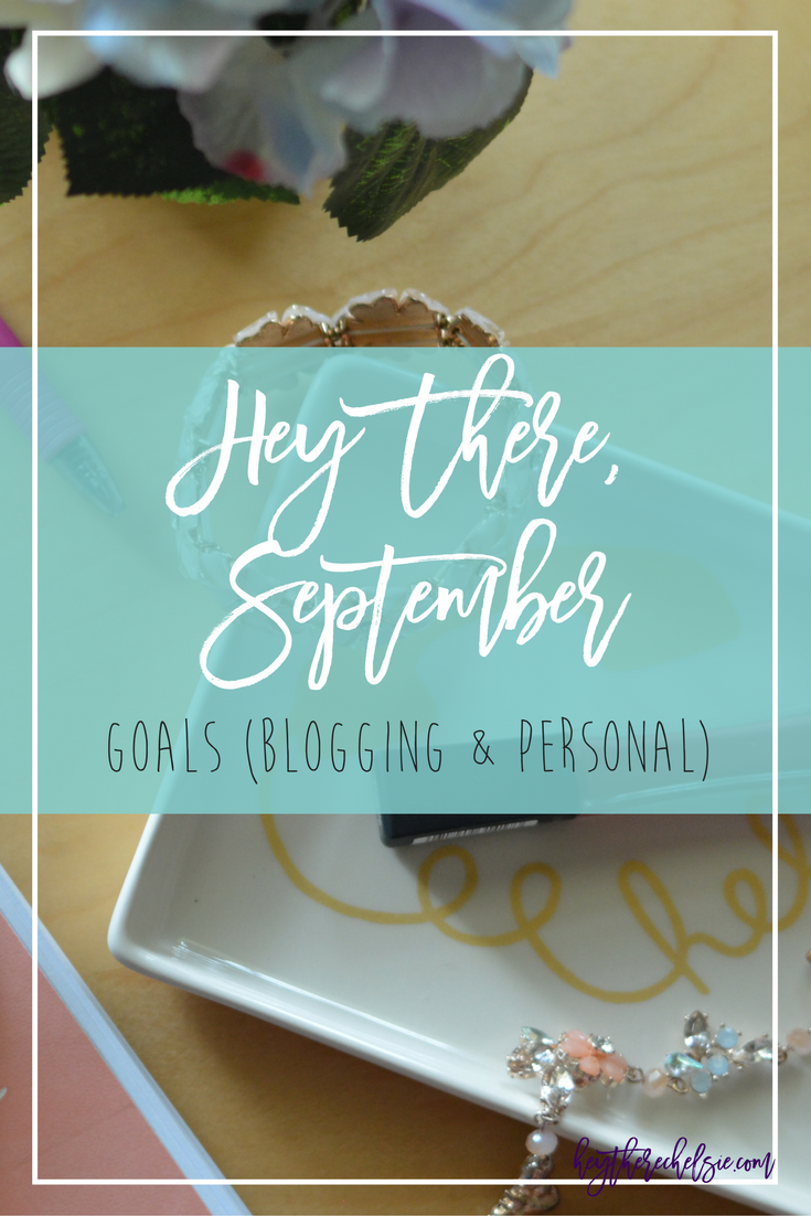 Hey There, September: Blogging and Personal goals for September 2016 // Hey There, Chelsie