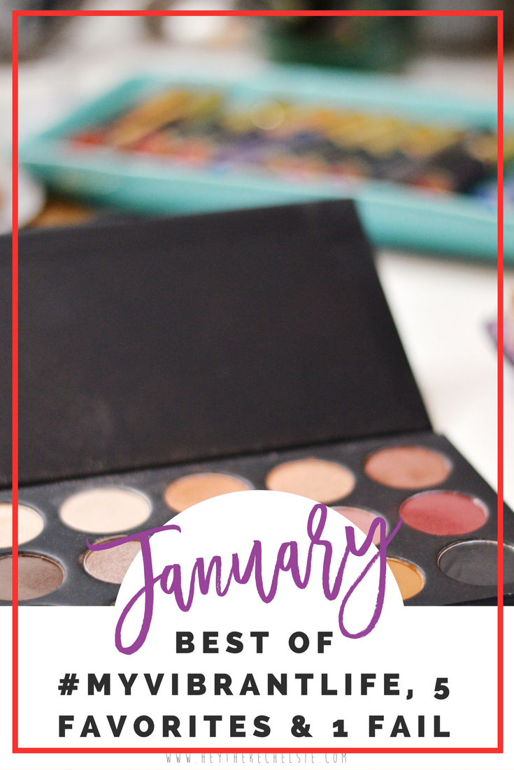 The best of #myvibrantlife, 5 Favorite products & 1 Fail (January) // Hey There, Chelsie