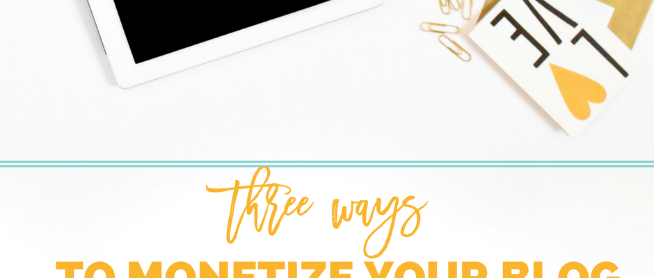3 Ways to Monetize your Blog on your Own Terms