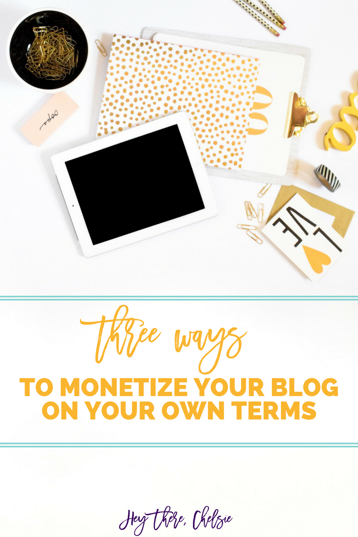 Three Ways to Monetize Your Blog on your Own Terms. There are a lot of ways to make money blogging, but not all ways are created equal. Here are three making money blogging ideas to make sure that you are monetizing your blog on your own terms and not at the mercy of someone else // Hey There, Chelsie