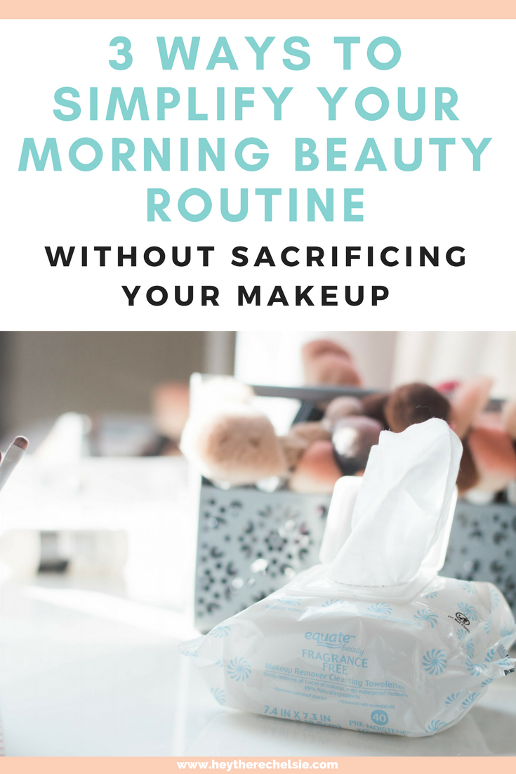 Need a Simple Morning Routine? Here are 3 Ways you can simplify your morning beauty routine so you can get out of the door on time! Spoiler Alert - The Equate Fragrance-Free Makeup Remover Wipes from Walmart are a MUST! // Hey There, Chelsie #ad #pmedia #cleanfacewithequate